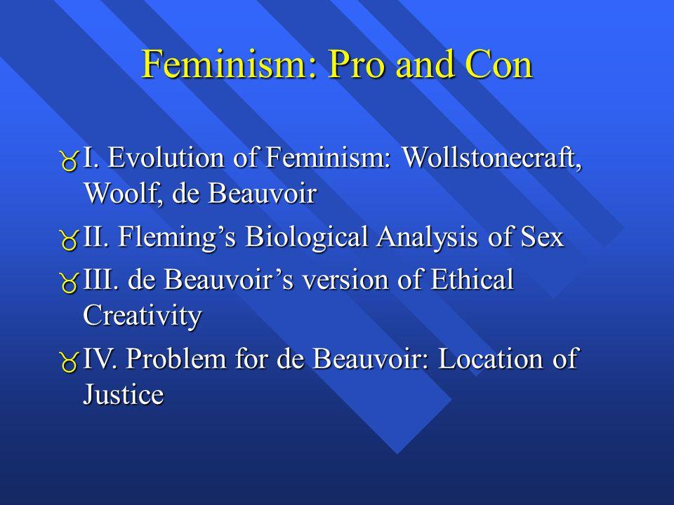 Feminism: Pro and Con  I. Evolution of Feminism: Wollstonecraft, Woolf, de Beauvoir  II.