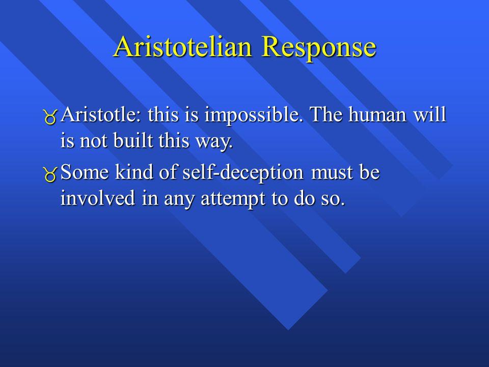 Aristotelian Response  Aristotle: this is impossible.