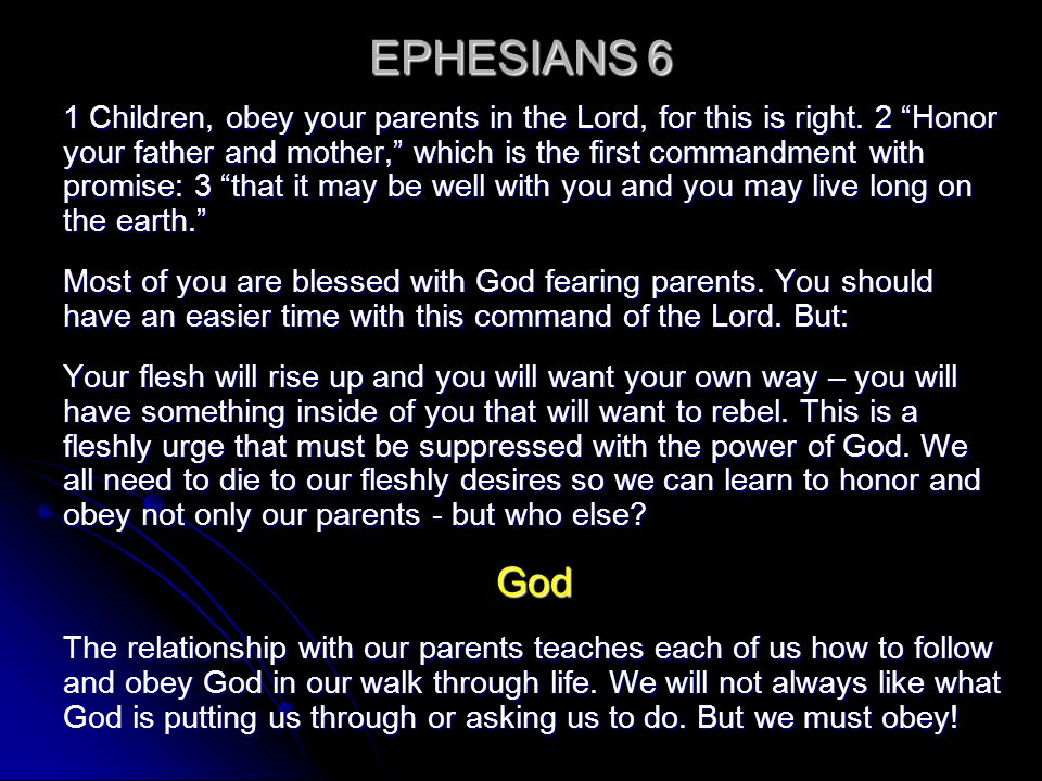 "EPHESIANS 6 1 Children, obey your parents in the Lord, for this is right. 2 ""Honor your father and mother,"" which is the first commandment with promis"