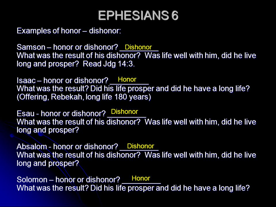EPHESIANS 6 Examples of honor – dishonor: Samson – honor or dishonor.
