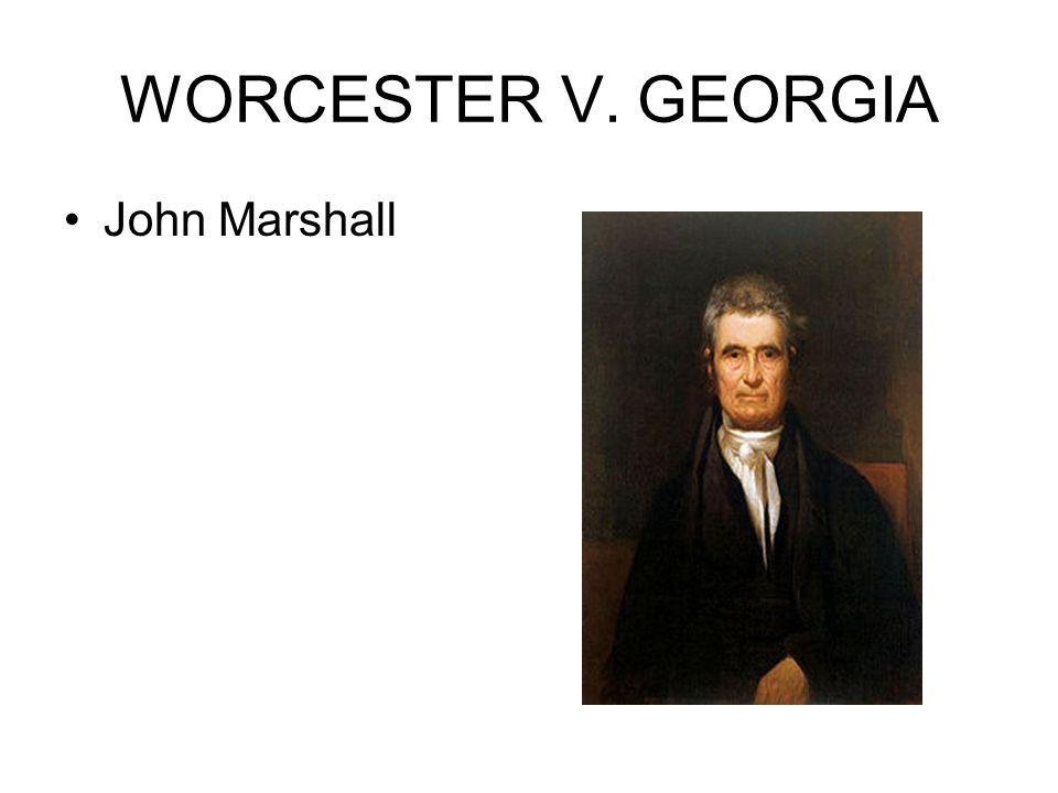 WORCESTER V. GEORGIA John Marshall
