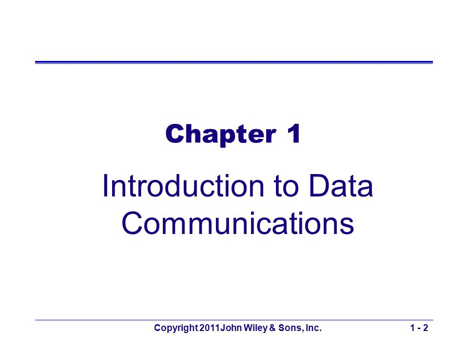 Copyright 2011John Wiley & Sons, Inc.1 - 53 Protocols Used by network model layers Sets of standardized rules to define how to communicate at each layer and how to interface with adjacent layers receiversender Layer N Layer N-1 Layer N+1 Layer N Layer N-1 Layer N+1