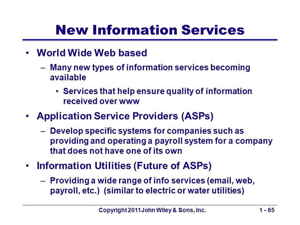 Copyright 2011John Wiley & Sons, Inc.1 - 65 New Information Services World Wide Web based –Many new types of information services becoming available S