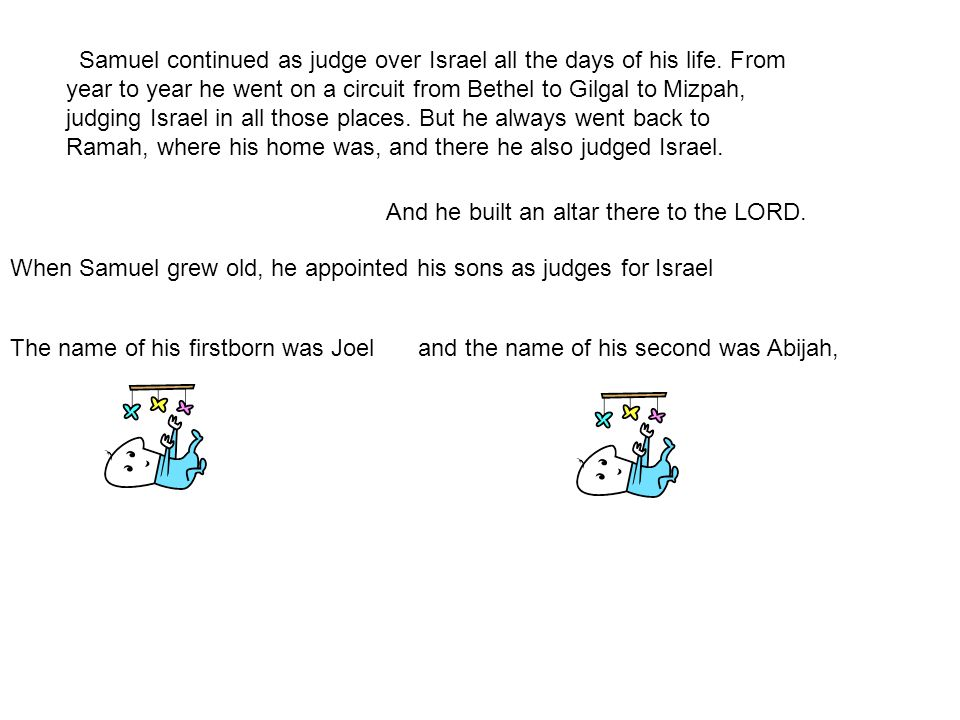 Samuel continued as judge over Israel all the days of his life.