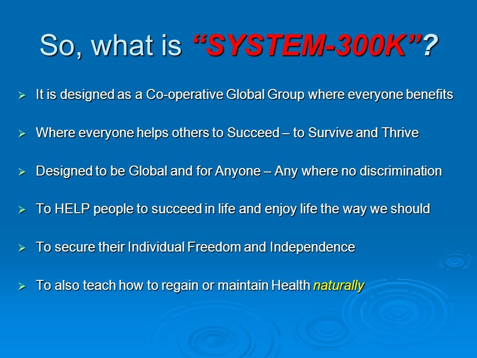 The history of SYSTEM-300K  The Founder is now 76 and knows what it is like and takes to be earning a five-figure monthly income  How that is achieved and what is required  He learned from Experts – proved it himself  And now is committed to share that with you  So that you can enjoy TIME– MONEY – HEALTH FREEDOM