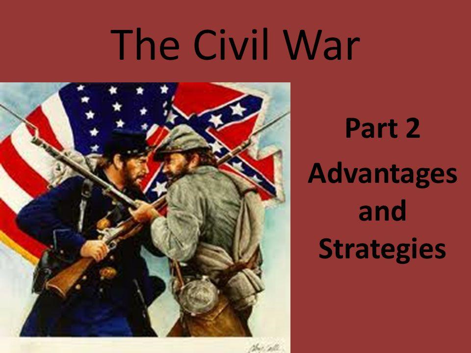 The Civil War Part 2 Advantages and Strategies