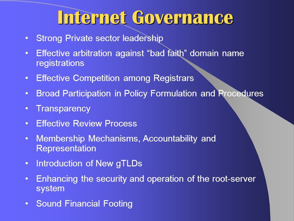"""Internet Governance Strong Private sector leadership Effective arbitration against """"bad faith"""" domain name registrations Effective Competition among R"""