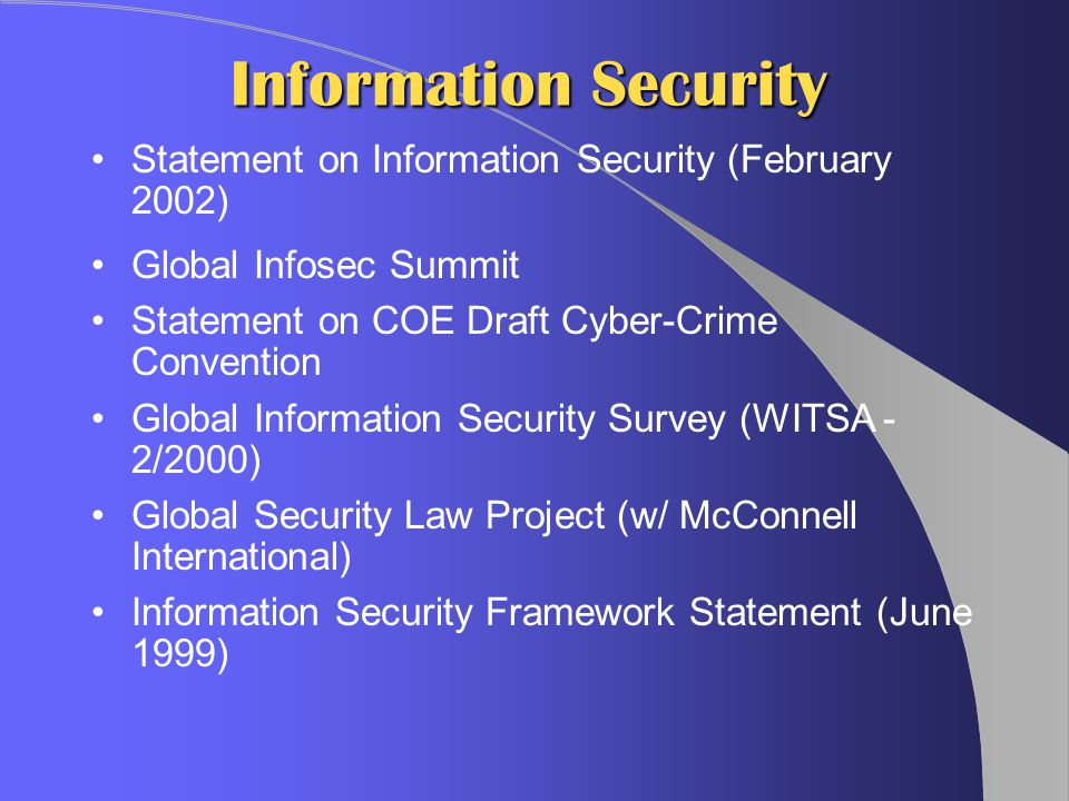 Information Security Statement on Information Security (February 2002) Global Infosec Summit Statement on COE Draft Cyber-Crime Convention Global Info