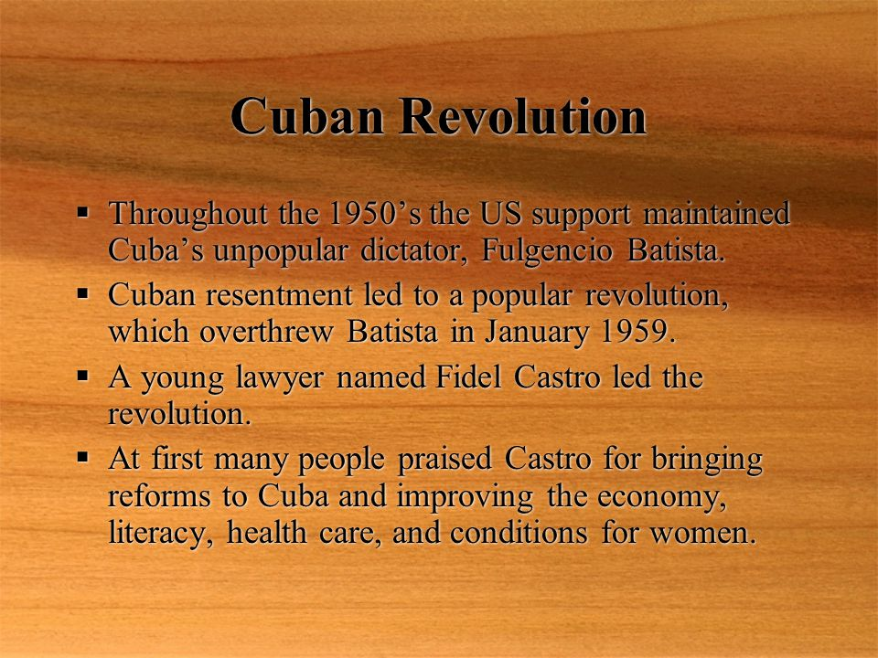 Cuban Revolution  Throughout the 1950's the US support maintained Cuba's unpopular dictator, Fulgencio Batista.