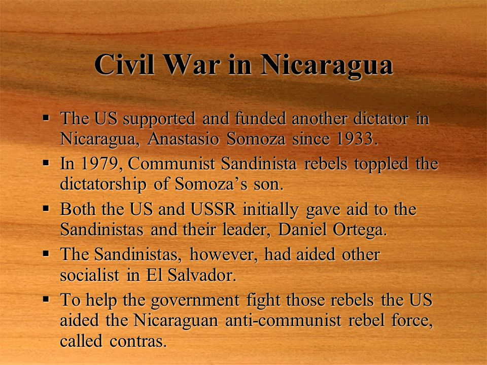 Civil War in Nicaragua  The US supported and funded another dictator in Nicaragua, Anastasio Somoza since 1933.