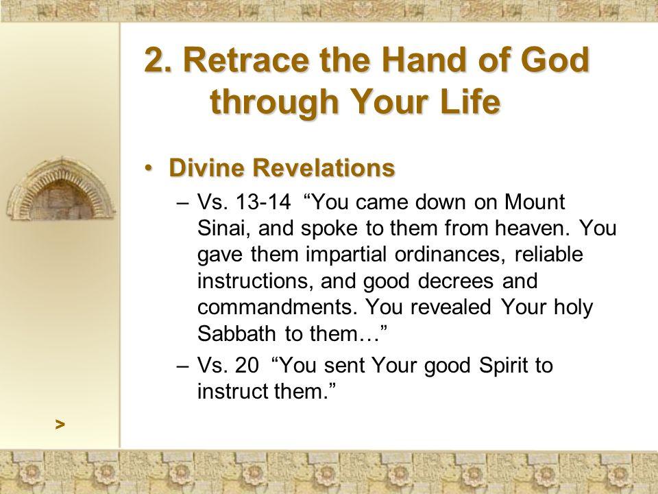 > 2. Retrace the Hand of God through Your Life Divine RevelationsDivine Revelations –Vs.