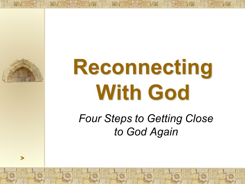 Reconnecting With God Four Steps to Getting Close to God Again >