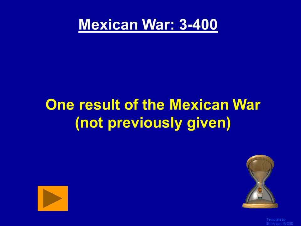 Template by Bill Arcuri, WCSD Answer 3-300: What is the U.S. won the war, Battle of Buena Vista, Mexico lost CA and NM, or U.S. paid $15 million for l