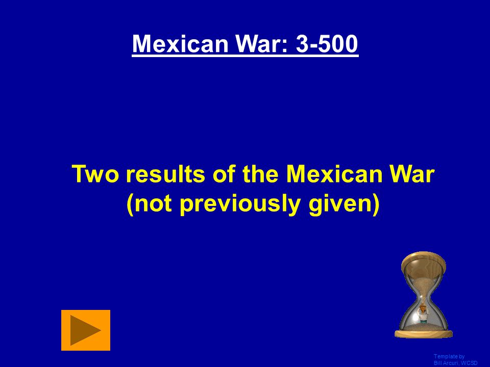 Template by Bill Arcuri, WCSD Answer 3-400: What is the U.S. won the war, Battle of Buena Vista, Mexico lost CA and NM, or U.S. paid $15 million for l