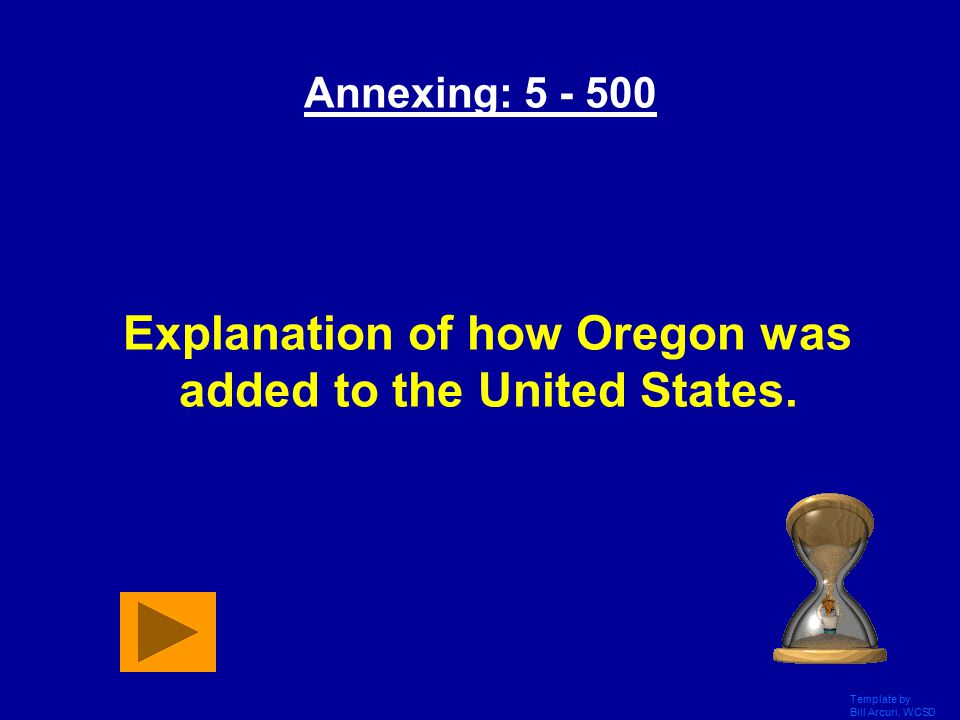 Template by Bill Arcuri, WCSD Answer 5 - 400: What was won during the Mexican War and settled by Mormons searching for religious freedom?