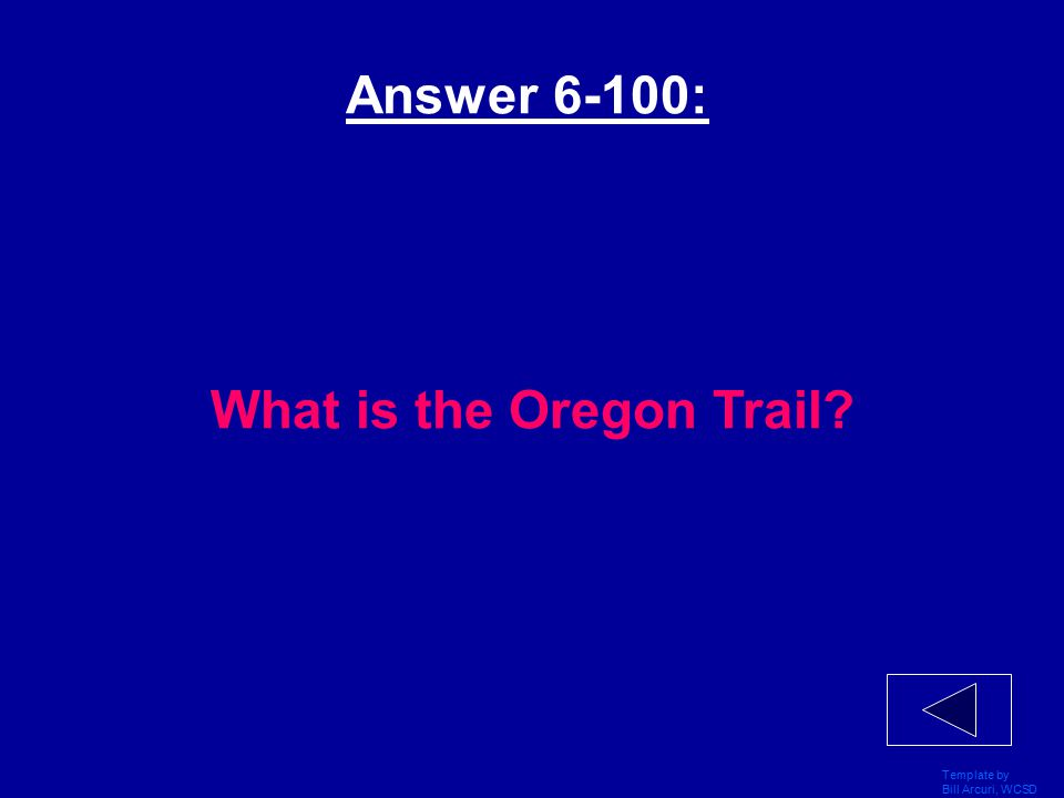 Template by Bill Arcuri, WCSD 2,000 mile trail that led west More Vocab: 6 - 100