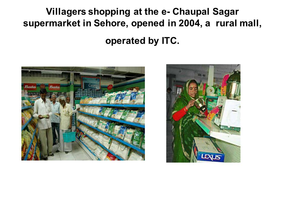 Villagers shopping at the e- Chaupal Sagar supermarket in Sehore, opened in 2004, a rural mall, operated by ITC.