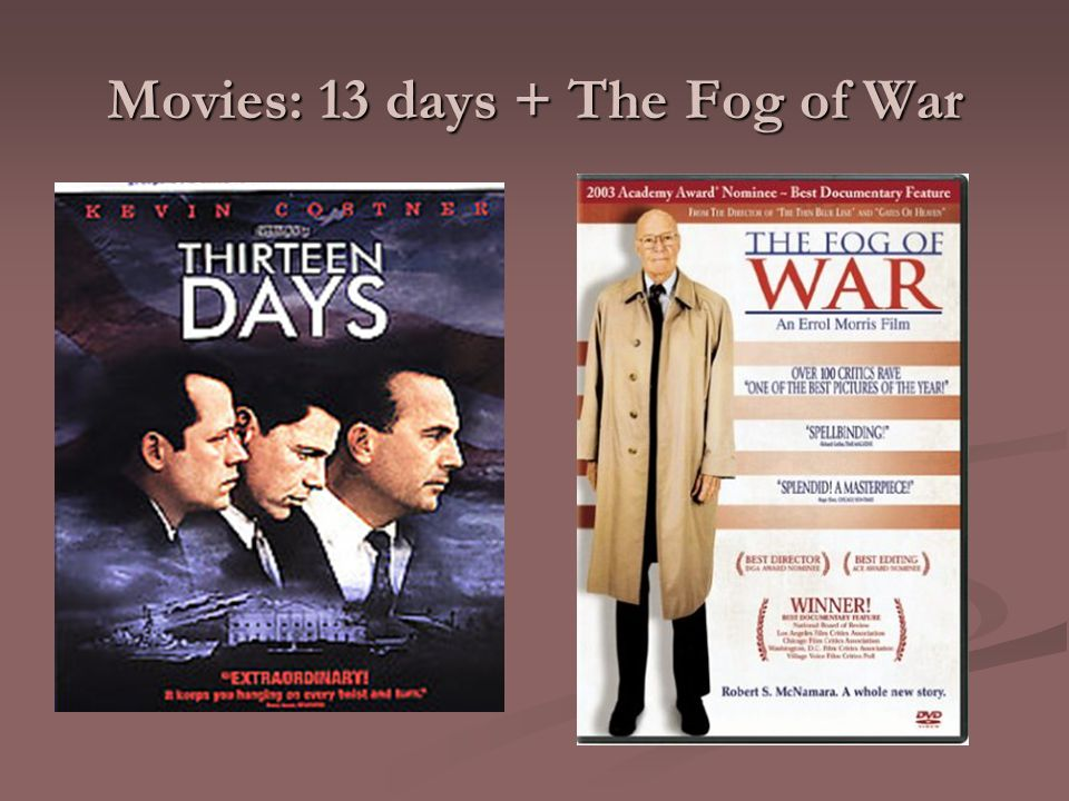 Movies: 13 days + The Fog of War