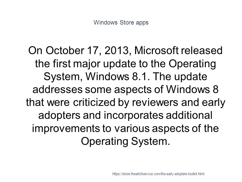 Windows Store apps 1 On October 17, 2013, Microsoft released the first major update to the Operating System, Windows 8.1.