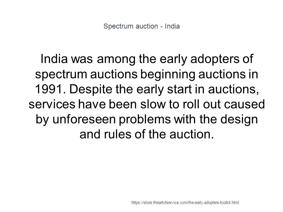 Spectrum auction - India 1 India was among the early adopters of spectrum auctions beginning auctions in 1991. Despite the early start in auctions, se