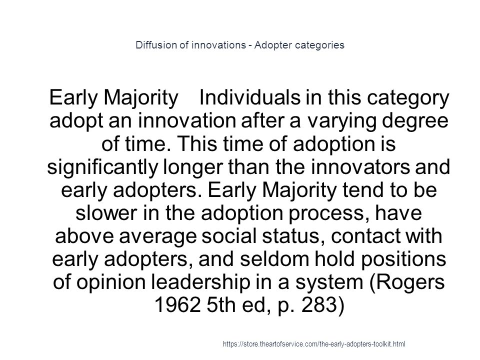 Diffusion of innovations - Adopter categories 1 Early MajorityIndividuals in this category adopt an innovation after a varying degree of time. This ti