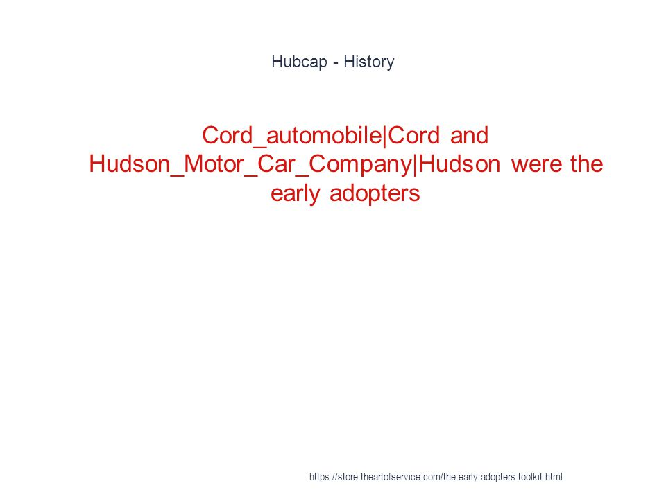 Hubcap - History 1 Cord_automobile|Cord and Hudson_Motor_Car_Company|Hudson were the early adopters https://store.theartofservice.com/the-early-adopte