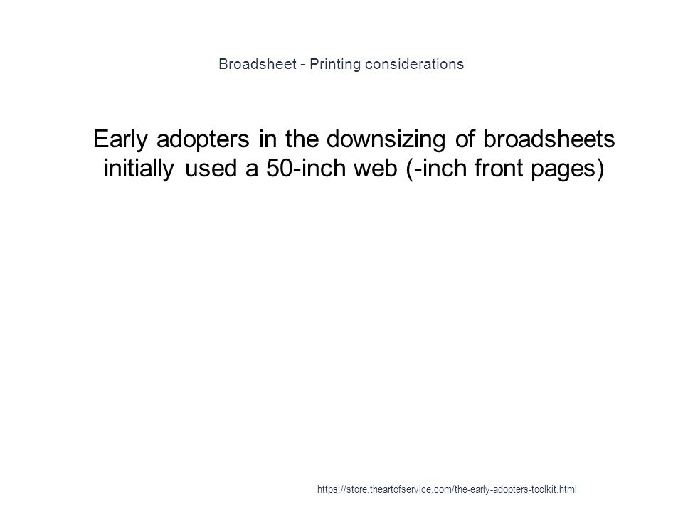 Broadsheet - Printing considerations 1 Early adopters in the downsizing of broadsheets initially used a 50-inch web (-inch front pages) https://store.