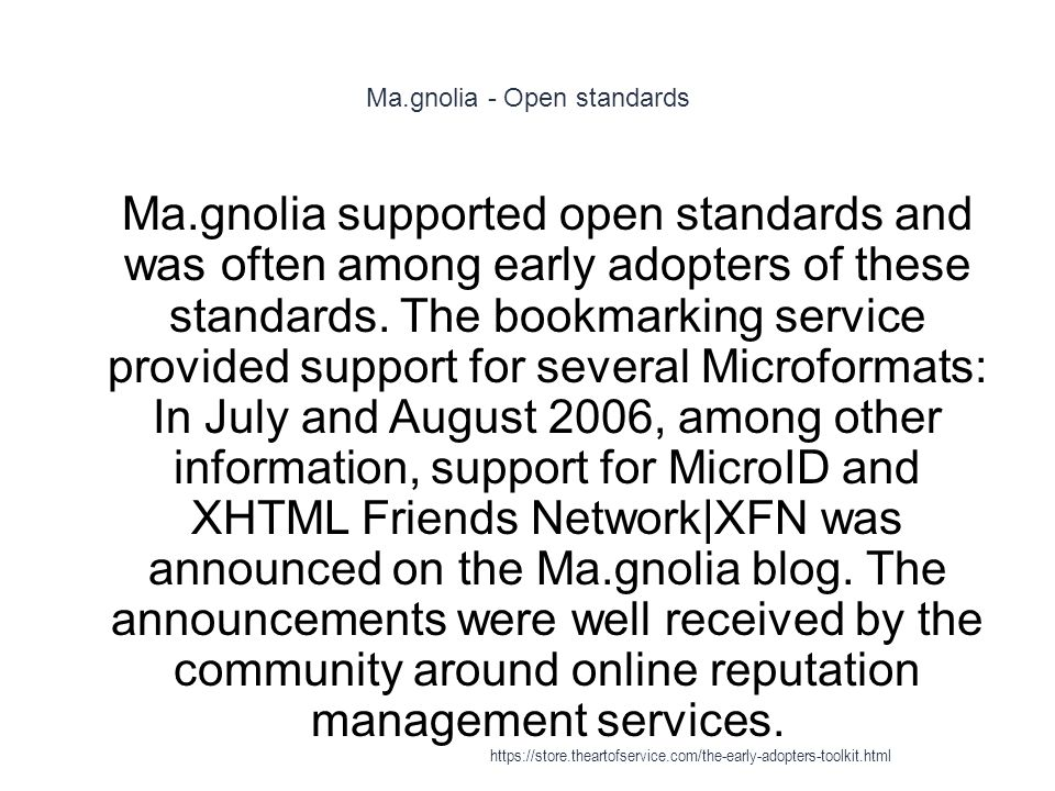 Ma.gnolia - Open standards 1 Ma.gnolia supported open standards and was often among early adopters of these standards.