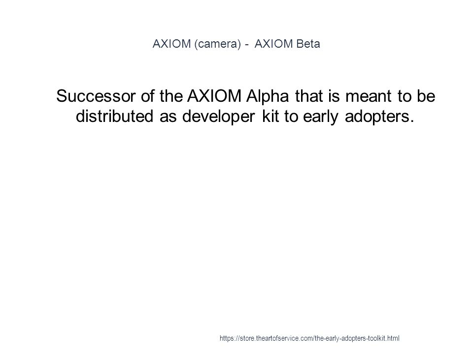 AXIOM (camera) - AXIOM Beta 1 Successor of the AXIOM Alpha that is meant to be distributed as developer kit to early adopters.