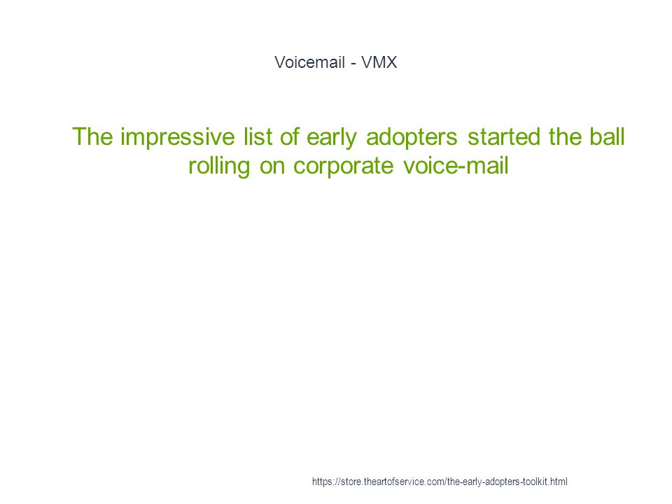 Voicemail - VMX 1 The impressive list of early adopters started the ball rolling on corporate voice-mail https://store.theartofservice.com/the-early-adopters-toolkit.html