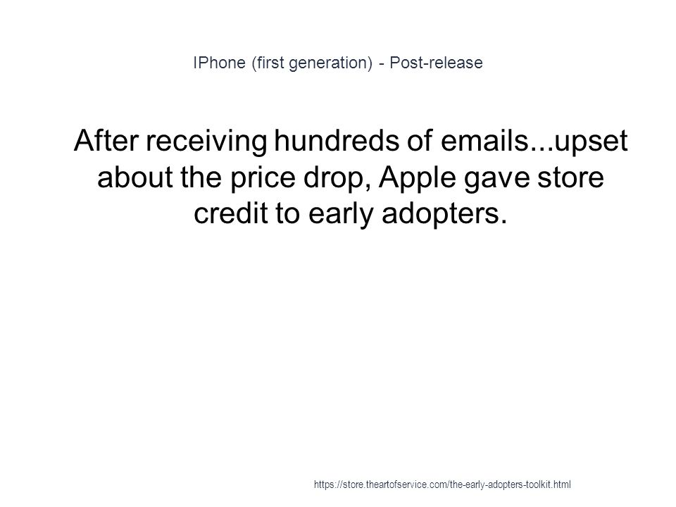 IPhone (first generation) - Post-release 1 After receiving hundreds of emails...upset about the price drop, Apple gave store credit to early adopters.