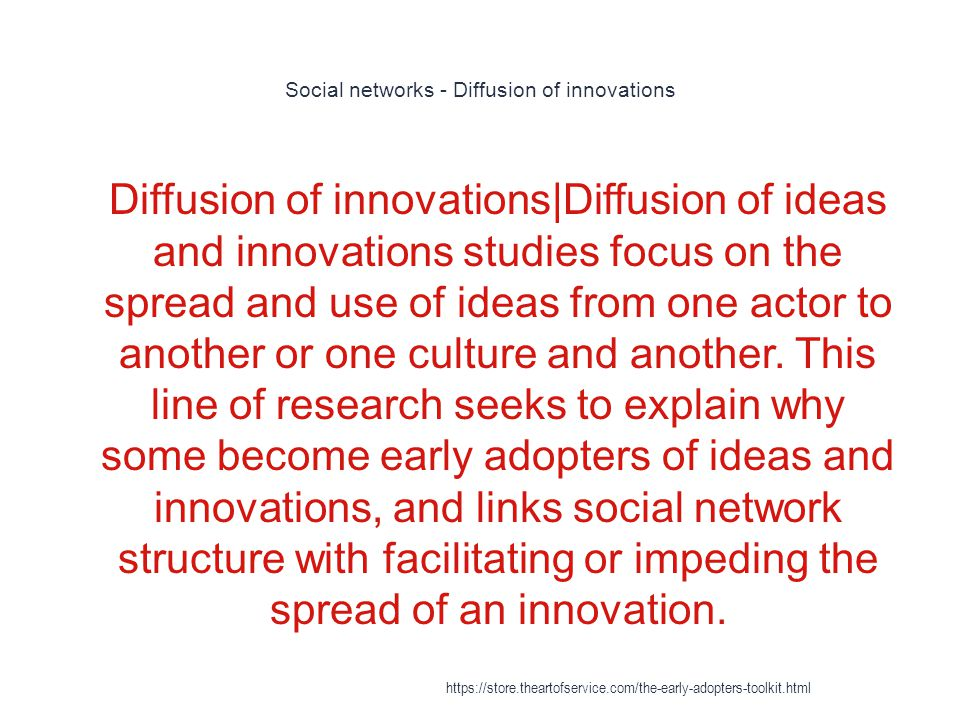 Social networks - Diffusion of innovations 1 Diffusion of innovations|Diffusion of ideas and innovations studies focus on the spread and use of ideas