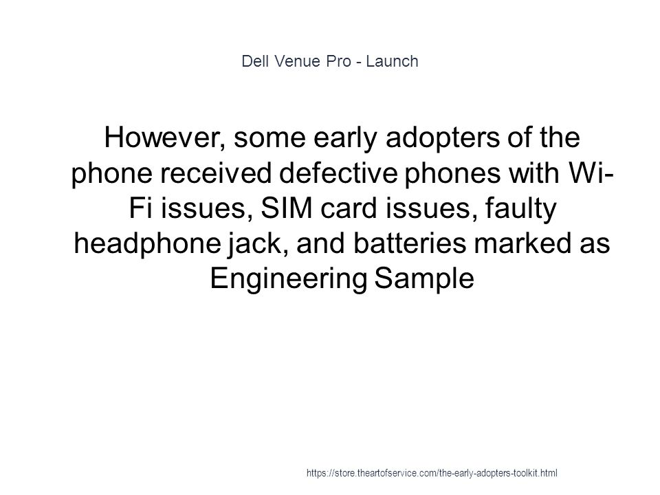 Dell Venue Pro - Launch 1 However, some early adopters of the phone received defective phones with Wi- Fi issues, SIM card issues, faulty headphone ja