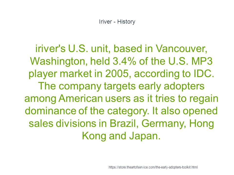Iriver - History 1 iriver s U.S. unit, based in Vancouver, Washington, held 3.4% of the U.S.