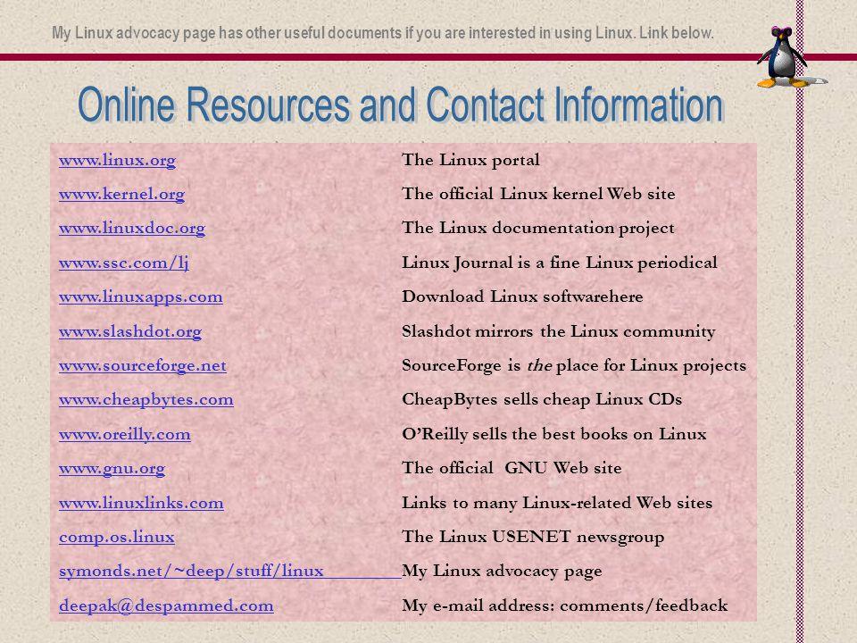 www.linux.orgwww.linux.orgThe Linux portal www.kernel.orgwww.kernel.orgThe official Linux kernel Web site www.linuxdoc.orgwww.linuxdoc.orgThe Linux do