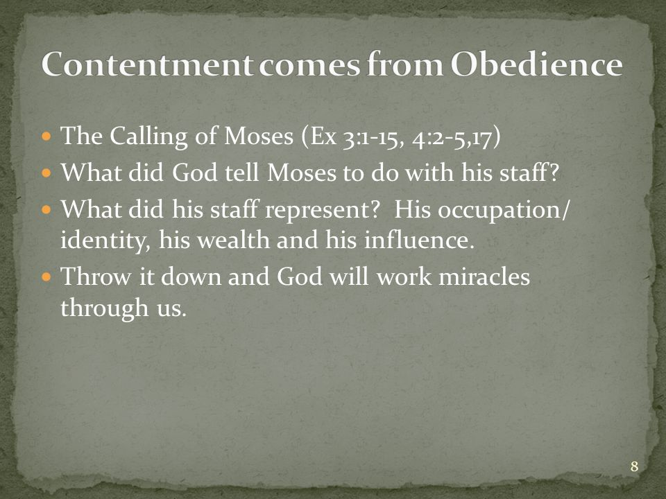 The Calling of Moses (Ex 3:1-15, 4:2-5,17) What did God tell Moses to do with his staff.