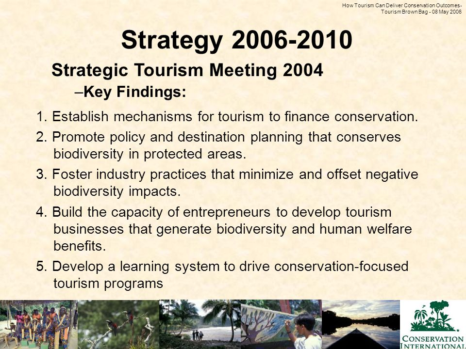How Tourism Can Deliver Conservation Outcomes - Tourism Brown Bag - 08 May 2006 Strategy 2006-2010 1.