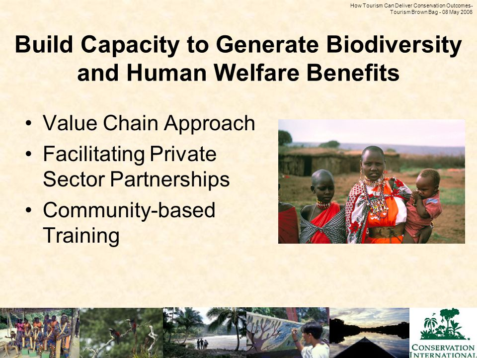 How Tourism Can Deliver Conservation Outcomes - Tourism Brown Bag - 08 May 2006 Build Capacity to Generate Biodiversity and Human Welfare Benefits Val