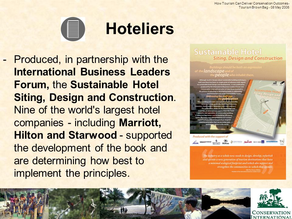How Tourism Can Deliver Conservation Outcomes - Tourism Brown Bag - 08 May 2006 Hoteliers -Produced, in partnership with the International Business Leaders Forum, the Sustainable Hotel Siting, Design and Construction.