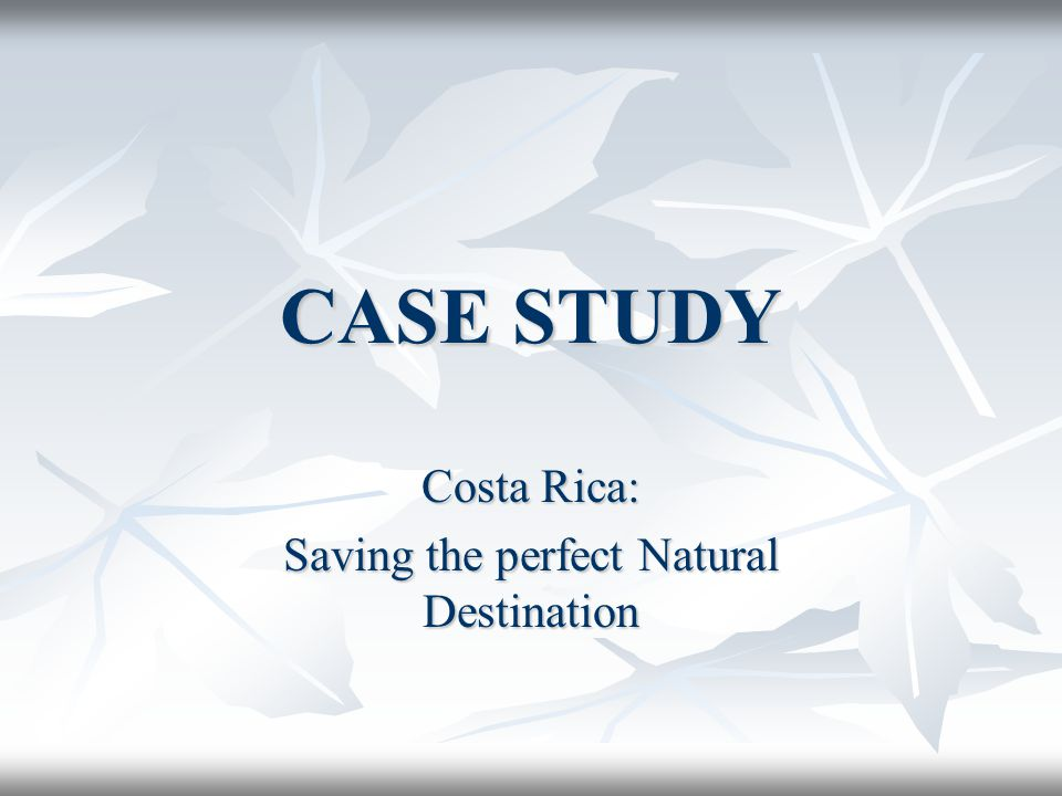 CASE STUDY Costa Rica: Saving the perfect Natural Destination