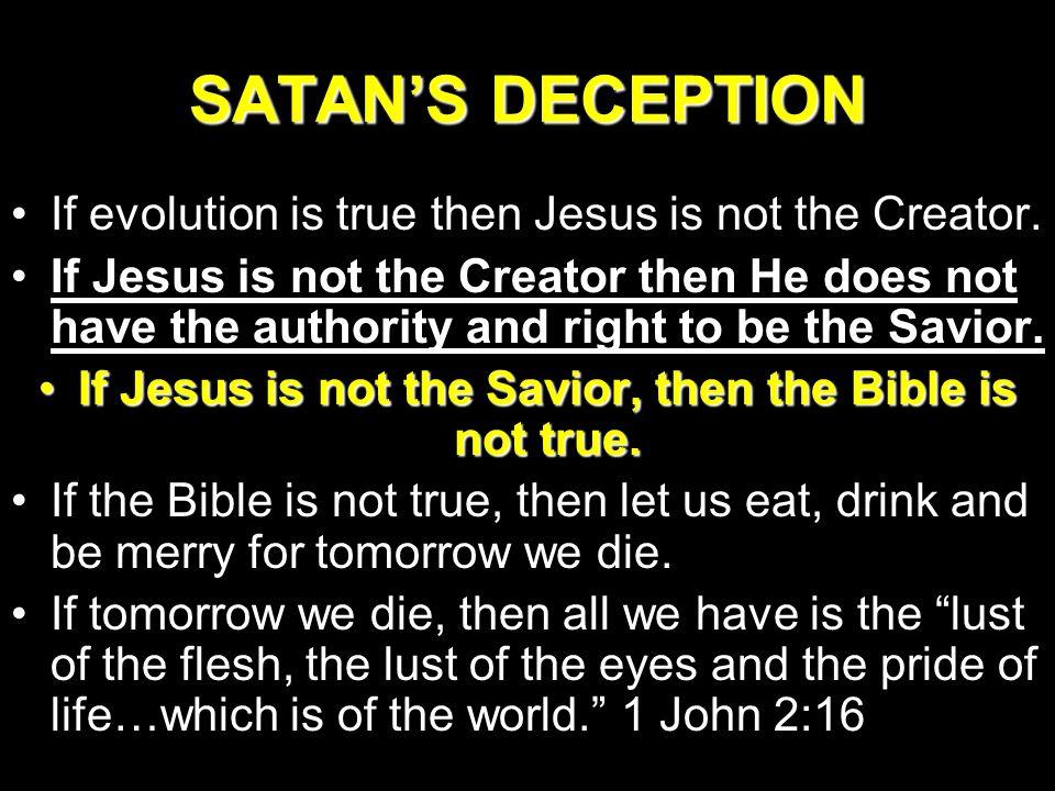 SATAN'S DECEPTION If evolution is true then Jesus is not the Creator.