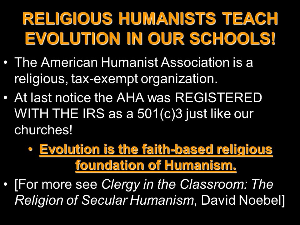 RELIGIOUS HUMANISTS TEACH EVOLUTION IN OUR SCHOOLS.