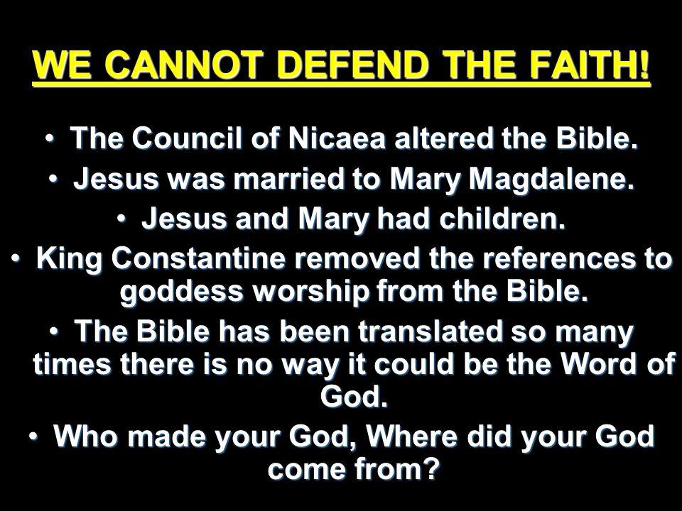 WE CANNOT DEFEND THE FAITH.