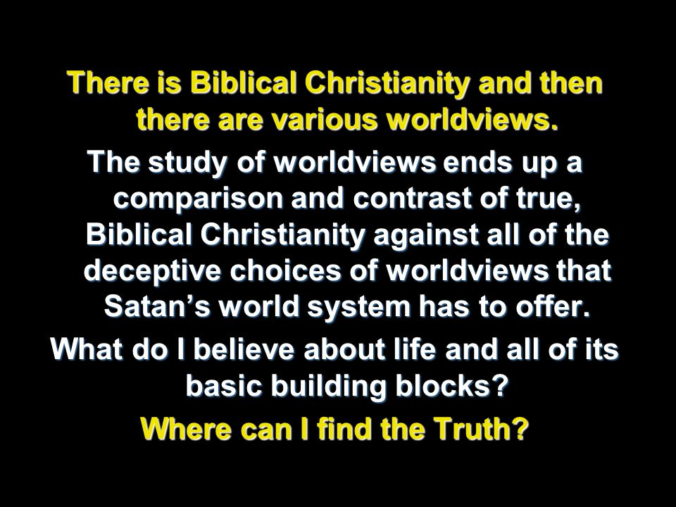 There is Biblical Christianity and then there are various worldviews.