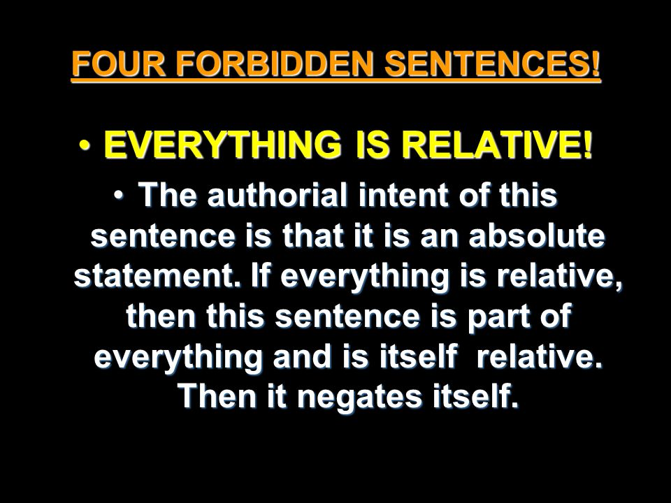 FOUR FORBIDDEN SENTENCES. EVERYTHING IS RELATIVE!EVERYTHING IS RELATIVE.