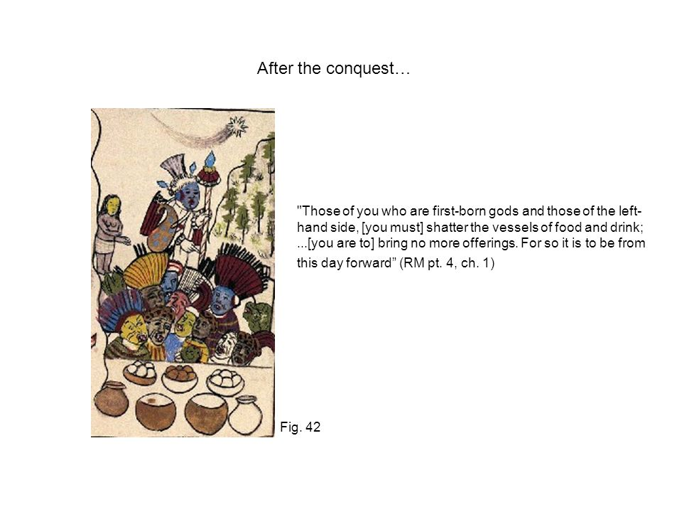 After the conquest… Fig. 42