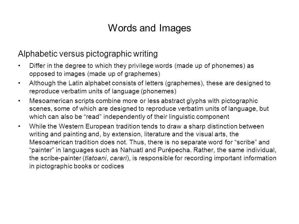 Words and Images Alphabetic versus pictographic writing Differ in the degree to which they privilege words (made up of phonemes) as opposed to images