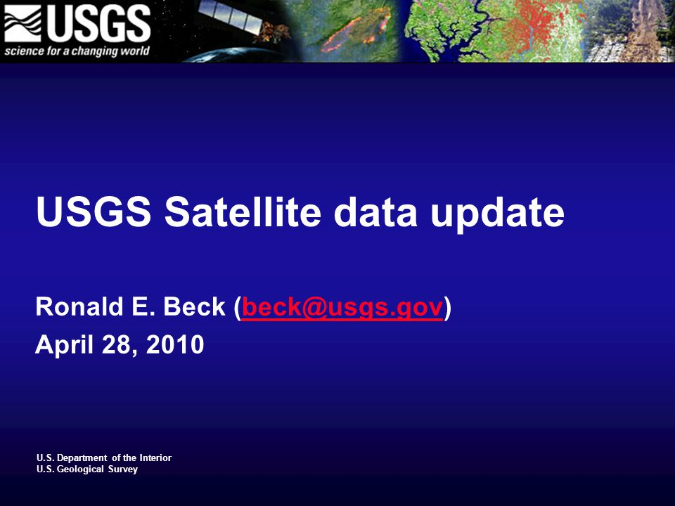U.S. Department of the Interior U.S. Geological Survey USGS Satellite data update Ronald E.