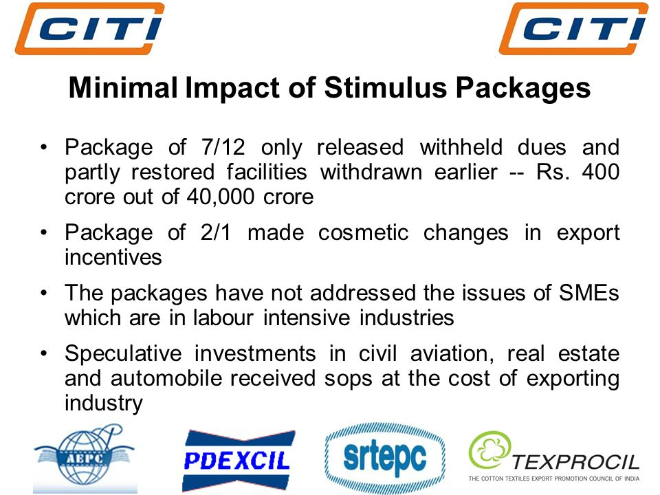 Minimal Impact of Stimulus Packages Package of 7/12 only released withheld dues and partly restored facilities withdrawn earlier -- Rs.