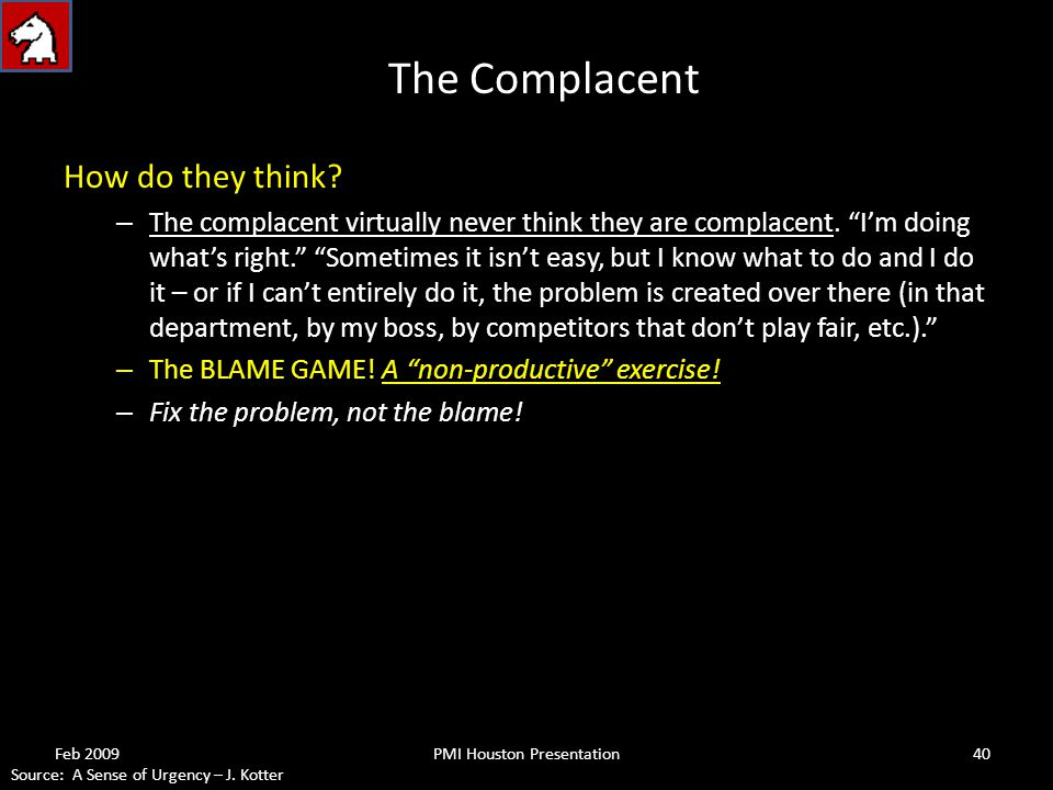 The Complacent How do they think. – The complacent virtually never think they are complacent.